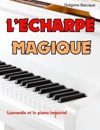 Grégoire Baruque - L'écharpe magique - Léonardo et le piano impérial.