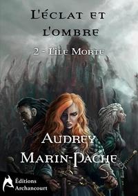 Audrey Marin-Pache - L'éclat et l'ombre Tome 1 : L'île morte.