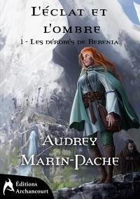 Audrey Marin-Pache - L'éclat et l'ombre Tome 1 : Les dérobés de Berenia.