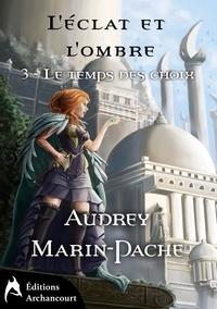 Audrey Marin-Pache - L'éclat et l'ombre Tome 3 : Le temps des choix.