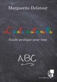 Marguerite Delatour - L'école maternelle - Guide pratique pour tous.
