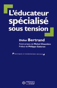 Didier Bertrand - L'éducateur spécialisé sous tension.