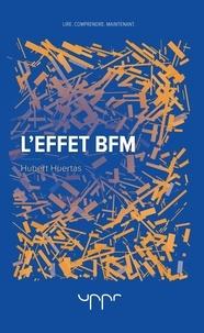 Hubert Huertas - L'effet BFM.