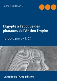 Raphaël Bertrand - L'Egypte à l'époque des pharaons de l'Ancien Empire (2700-2200 av. J.-C.).