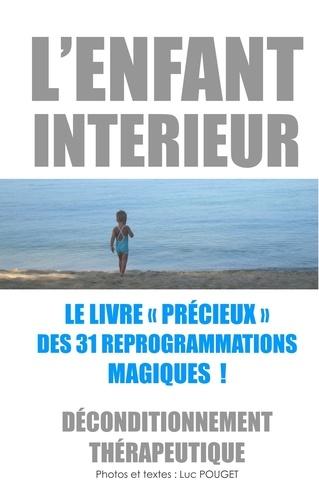 Luc Pouget - L'enfant intérieur, le livre précieux des 31 reprogrammations magiques ! - Déconditionnement thérapeutique.