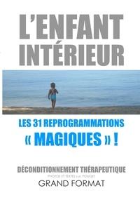 Luc Pouget - L'enfant intérieur, les 31 reprogrammations magiques ! - Déconditionnement thérapeutique.
