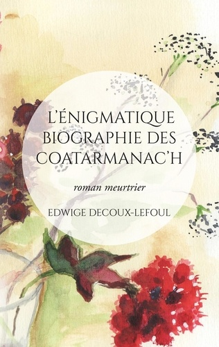 Edwige Decoux-Lefoul - L'énigmatique biographie des Coatarmanac'h.