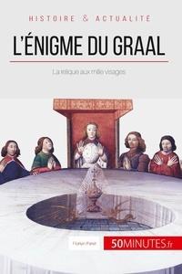 Florian Paret - L'énigme du Graal - La relique aux mille visages.
