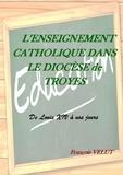 François Velut - L'enseignement catholique dans le diocèse de Troyes - De Louis XIV à nos jours.