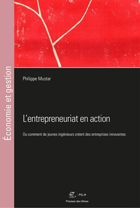 Philippe Mustar - L'entrepreunariat en action - Ou comment de jeunes ingénieurs créent des entreprises innovantes.