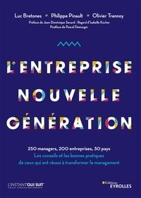 Luc Bretones et Philippe Pinault - L'entreprise nouvelle génération - 250 managers, 200 entreprises, 30 pays. Les conseils et les bonnes pratiques de ceux qui ont réussi à transformer le management.