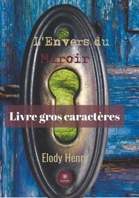Elody Henry - L'Envers du Miroir - Gros caractères.