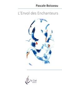 Pascale Boisseau - L'Envol des Enchanteurs.