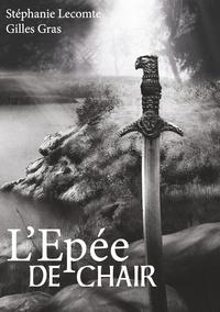 Stéphanie Lecomte et Gilles Gras - L'épée de chair.