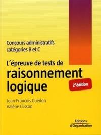 Jean-François Guédon et Valérie Clisson - L'épreuve des tests de raisonnement logique - Concours administratifs catégories B et C.