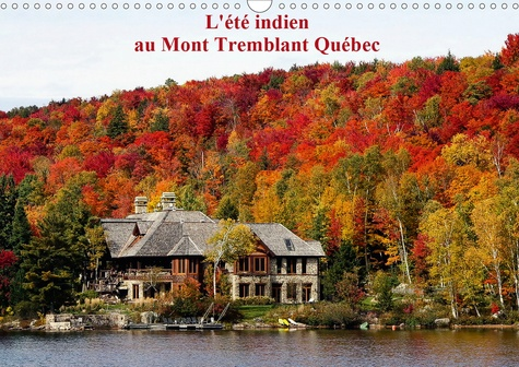 L'été Indien au Mont Tremblant, Québec (Calendrier mural 2020 DIN A3 horizontal). Forêts flamboyantes d'automne au Québec Canada (Calendrier mensuel, 14 Pages )