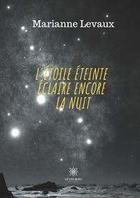 Marianne Levaux - L'étoile éteinte éclaire encore la nuit.