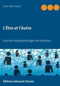 Jean-Paul Inisan - L'être et l'autre - Essai de métapsychologie des identités.