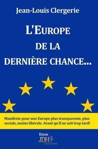 Jean-Louis Clergerie - L'Europe de la dernière chance.