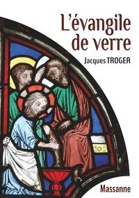 Jacques Troger - L'évangile de verre.