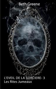 Beth Greene - L'éveil de la sorcière Tome 3 : Les Rites Jumeaux.