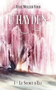 Julie Muller Volb - L'Hayden Tome 1 : Le secret d'Eli.