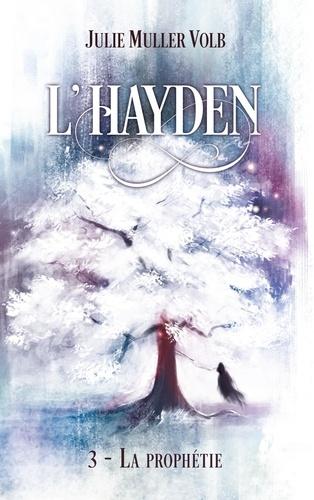 Julie Muller Volb - L'Hayden Tome 3 : La prophétie.