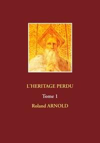 Roland Arnold - L'héritage perdu - Tome 1.