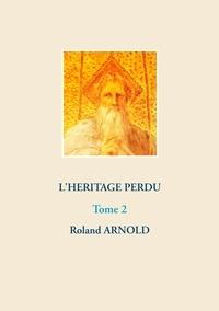 Roland Arnold - L'héritage perdu - Tome 2.