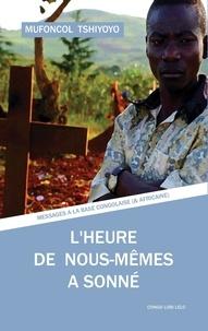 Mufoncol Tshiyoyo - L'heure de nous-mêmes a sonné - Messages à la base congolaise (et africaine).