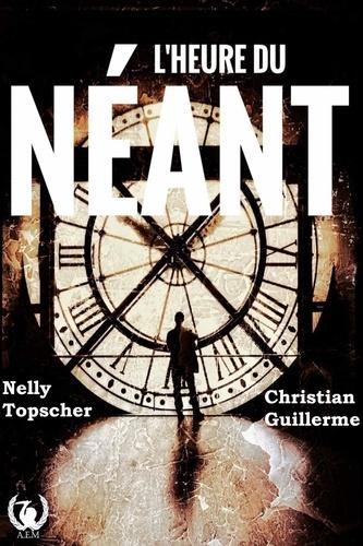 Nelly Topscher et Christian Guillerme - L'heure du néant.