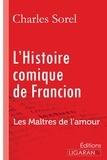 Charles Sorel et Bertrand Guégan - L'histoire comique de Francion - Les Maîtres de l'Amour.
