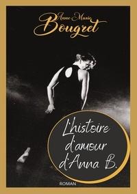 Anne-Marie Bougret - L'histoire d'amour d'Anna B.