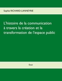 Sophie Richard-Lanneyrie - L'histoire de la communication - A travers la création et la transformation de l'espace public.