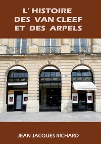 Jean-Jacques Richard - L'histoire des van cleef et des arpels - De Hassel à Fribourg.