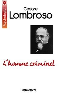 Cesare Lombroso - L'homme criminel.