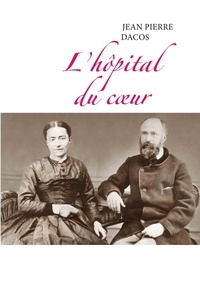 Jean-Pierre Dacos - L'hôpital du coeur.