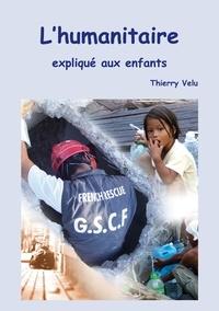 Thierry Velu - L'humanitaire expliqué aux enfants.