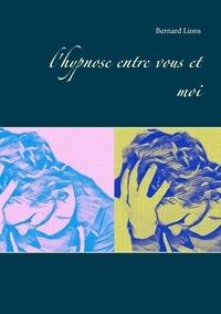 Bernard Lions - L'hypnose entre vous et moi.