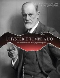 Christian Dufour et Bruno Guinchard - L'hystérie tombe à l'O - Fin ou renouveau de la Psychanalyse.