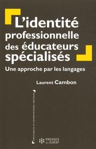 Laurent Cambon - L'identité professionnelle des éducateurs spécialisés - Une approche par les langages.