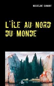 Micheline Cumant - L'île au nord du monde.