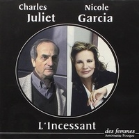 Charles Juliet et Nicole Garcia - L'Incessant. 1 CD audio
