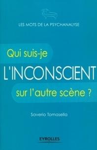Saverio Tomasella - L'inconscient - Qui suis-je sur l'autre scène ?.