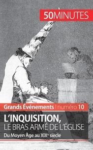 Mélanie Mettra - L'inquisition, le bras armé de l'église - Du Moyen Age au XIXe siècle.