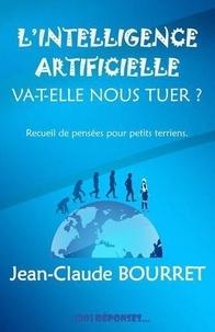 Jean-Claude Bourret - L'intelligence artificielle va-t-elle nous tuer? - Recueil de pensées pour petits terriens.