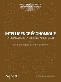Eric Delbecque et François Rimet - L'intelligence économique - La grammaire de la stratégie du XXIe siècle.