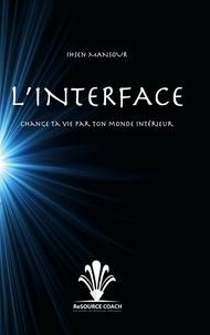 Ihsen Mansour - L'Interface - Change ta vie par ton monde intérieur.