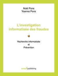 Noël Pons - L'investigation informatisée des fraudes - Recherche informatisée et prévention.