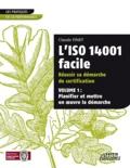 Claude Pinet - L'iso 14001 facile réussir sa démarche de certification - Volume 1 : planifier et mettre en oeuvre la démarche.